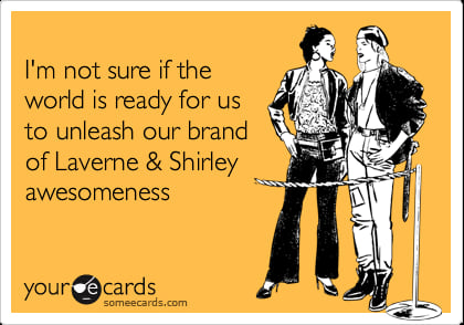 Lavern & Shirley, bffs, movies/tv